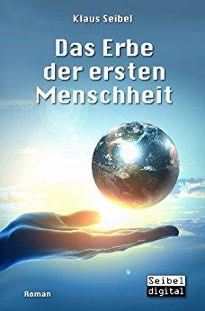 Klaus Seibel – Das Erbe der ersten Menschheit