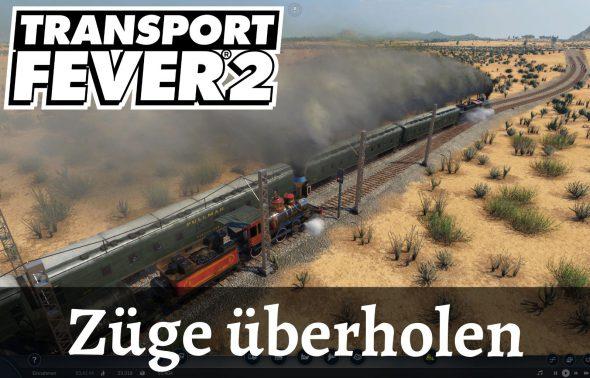 [Transport Fever 2] So geht's: Züge überholen!