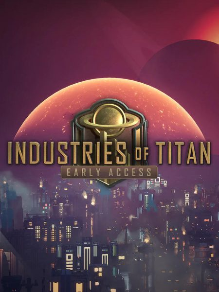 Industries of Titan - Early Access